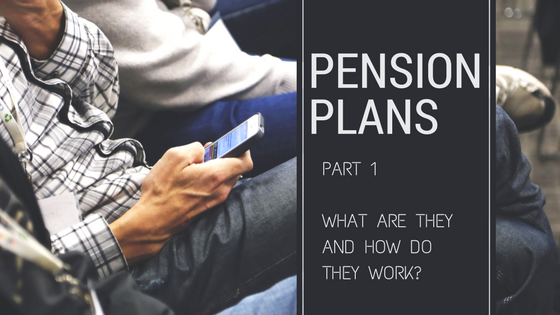 Pension Plans Part 1: What are they and how do they work?