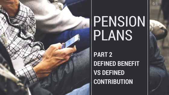 Pension Plans Part 2: Defined Benefit vs Defined Contribution