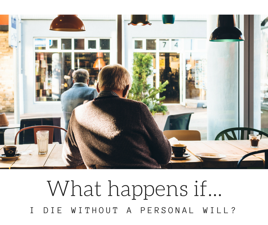 What happens if you die without a personal Will?